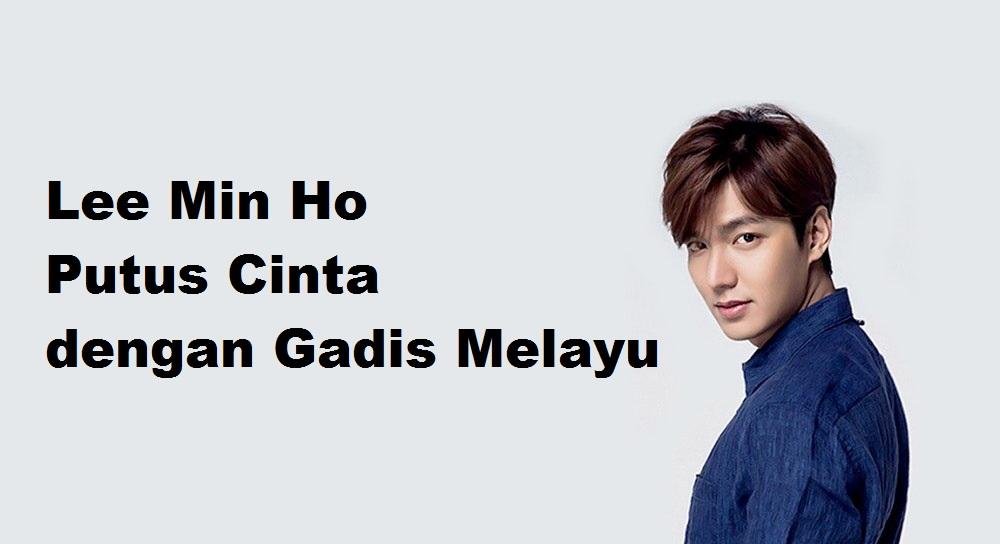 Lee Min Ho Putus Cinta Dengan Gadis Melayu