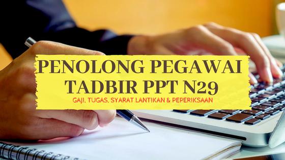 Penolong Pegawai Tadbir PPT N29 – Gaji, Tugas, Syarat Lantikan & Peperiksaan